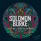 You Don't Send Me Anymore by Solomon Burke