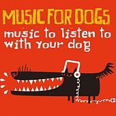 Music for Dogs (Music to Listen To with Your Dog) by Various Artists