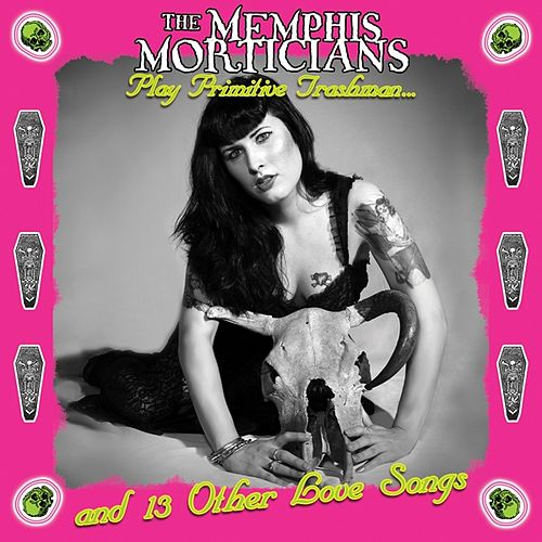 Play Primitive Trashman and 13 Other Love Songs by Memphis Morticians
