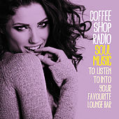 Coffee Shop Radio (Soul Music to Listen to into Your Favourite Lounge Bar) de Various Artists