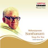 Maharajapuram Santhanam Sings for You by Maharajapuram Santhanam