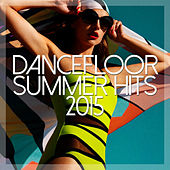 Dancefloor Summer Hits 2015 de Various Artists