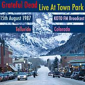 Live At Town Park. KOTO FM Broadcast, Telluride, Colorado, 15th August 1987 (Remastered) by Grateful Dead