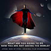 What Are You Going to Do Now You Are Not Saving the World? (From Superman: Man of Steel) von L'orchestra Cinematique