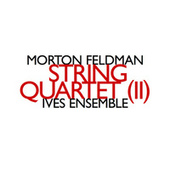 Morton Feldman: String Quartet (II) by Ives Ensemble