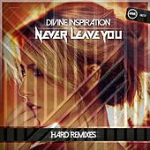 Never Leave You (Hard Remixes) by Divine Inspiration