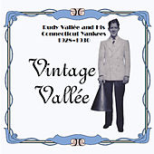 Vintage Vallee and His Connecticut Yankees by Rudy Vallee
