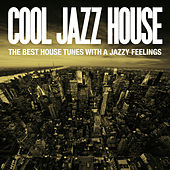 Cool Jazz House (The Best House Tunes with a Jazzy Feelings) von Various Artists