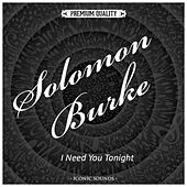I Need You Tonight by Solomon Burke