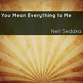 You Mean Everything to Me de Neil Sedaka