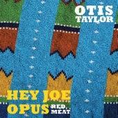 Hey Joe Opus Red Meat by Otis Taylor