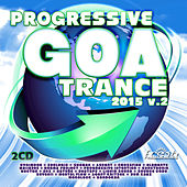 Progressive Goa Trance 2015 V2 (Progressive, Psy Trance, Goa Trance, Tech House, Dance Hits) by Various Artists