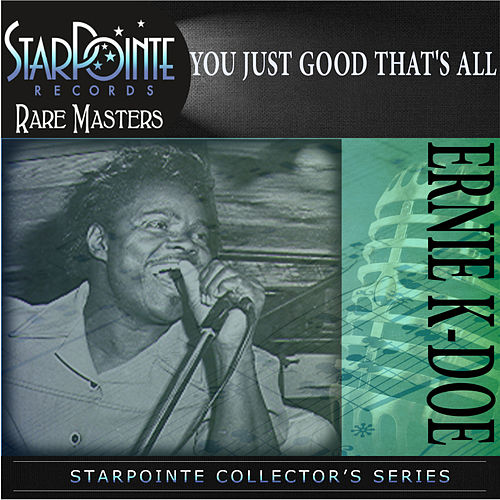 You Just Good That's All by Ernie K-Doe