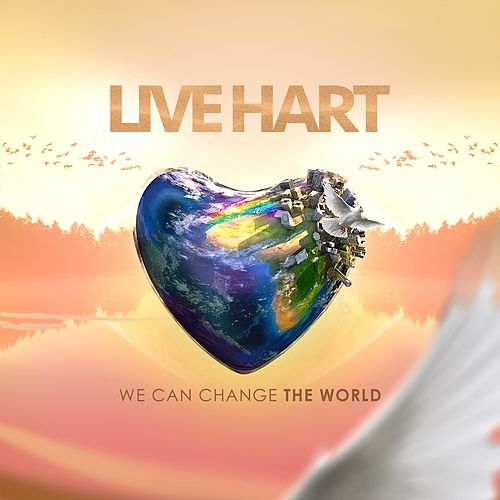 We Can Change the World by Live Hart