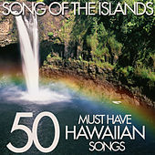 Song of the Islands - 50 Must Have Hawaiian Songs by Various Artists