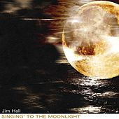 Singing' to the Moonlight by Jim Hall