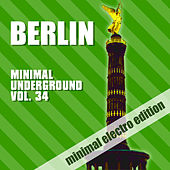 Berlin Minimal Underground, Vol. 34 von Various Artists