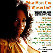 What More Can a Woman Do - Brunswick & Chi-Sound Sisters of Soul von Various Artists