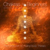 Chakras for Beginners - The Introduction to Healing Music Therapy and Holistic Healing by Chakra Meditation Specialists
