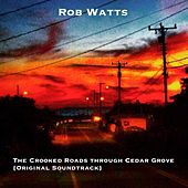 The Crooked Roads Through Cedar Grove (Original Soundtrack) by Rob Watts