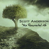 This Resurrected Life by Scott Anderson