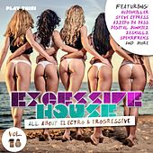 Excessive House, Vol. 18 - All About Electro & Progressive von Various Artists