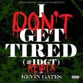 I Don't Get Tired (#IDGT) (Remix) von Kevin Gates