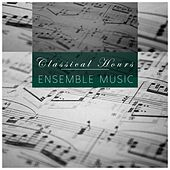 Classical Hours - Ensemble Music by Various Artists