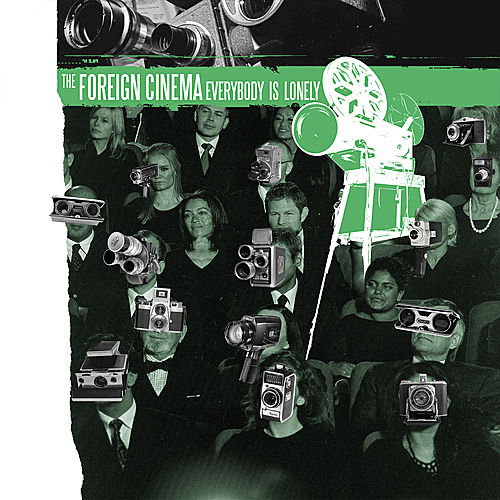 Everybody Is Lonely by The Foreign Cinema