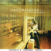 A Greater Song by Paul Baloche