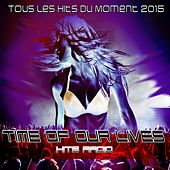 Time of Our Lives - Hits Radio (Tous Les Hits Du Moment 2015) by Various Artists