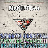 Smooth Cocktail, Taste of Lounge, Vol.11 (Relaxing Appetizer, ChillOut Session Manhattan) by Various Artists