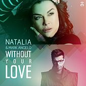 Without Your Love by Natalia