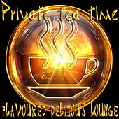 Private Tea Time, Flavoured Delicious Lounge (A Tastefully Selection of Relaxation Chill Out Music) by Various Artists