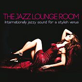 The Jazz Lounge Room (Internationally Jazzy Sound for a Stylish Venue) by Various Artists