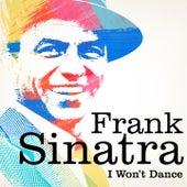 Frank Sinatra : I Won't Dance by Frank Sinatra
