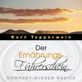 Der Ernährungs-Führerschein - Kompakt-Wissen Basics by Kurt Tepperwein