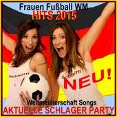 Frauen Fußball WM Hits 2015 Aktuelle Schlager Party (Weltmeisterschaft Songs) de Various Artists