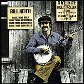 Something Auld, Something Newgrass, Something Borrowed,Bluegrass by Bill Keith