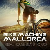 Bike Machine Mallorca - Tribal House Beats to Go! by Various Artists