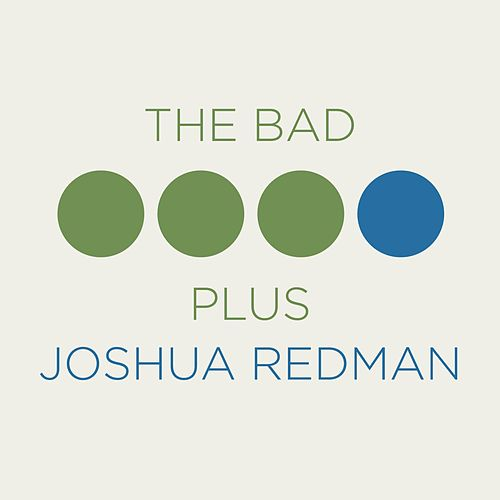 The Bad Plus Joshua Redman by The Bad Plus