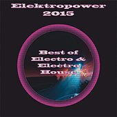 Electropower 2015 - Best of Electro & Electro House by Various Artists