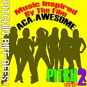 Music Inspired by the Film: Perfect 2 Pitch (2015) [Aca-Awesome Pitchin' Riff Offs!] de Various Artists