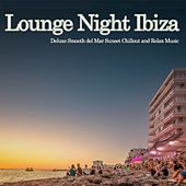 Lounge Night Ibiza (Deluxe Smooth Del Mar Sunset Chillout and Relax Music) de Various Artists