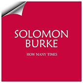 How Many Times by Solomon Burke