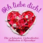 Ich liebe Dich: Die schönsten Liebeslieder (Balladen und Love Song Klassiker für die Stunden zu zweit, nicht nur am Valentinstag) by Various Artists
