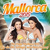 Mallorca 2015 - Die mega Mallorca Hits für die XXL Schlager 2016 Party bis 2017 von Various Artists