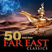 50 Must-Have Far East Classics di Various Artists