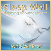 Sleep Well, Soothing Acoustic Sounds by Jane Winther