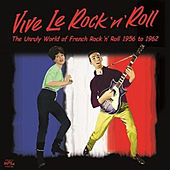 Vive Le Rock'n'roll - The Unruly World of French Rock'n'roll 1956 to 1962 de Various Artists
